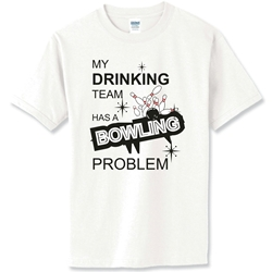 My Drinking Team Has A Bowling Problem T-Shirt